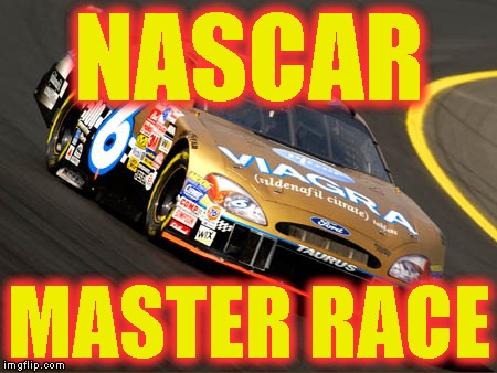 NASCAR MASTER RACE | made w/ Imgflip meme maker