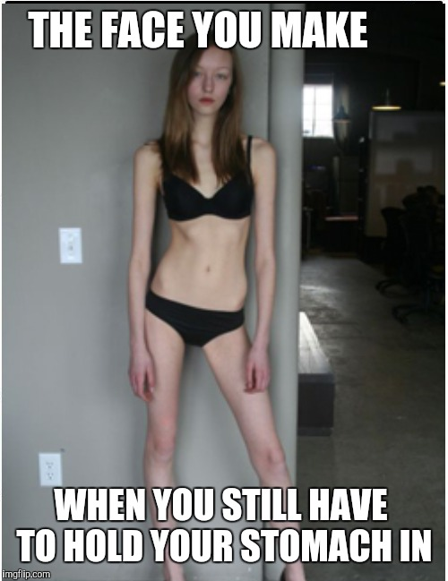 Skinny girl | THE FACE YOU MAKE WHEN YOU STILL HAVE TO HOLD YOUR STOMACH IN | image tagged in dieting,skinny girl | made w/ Imgflip meme maker
