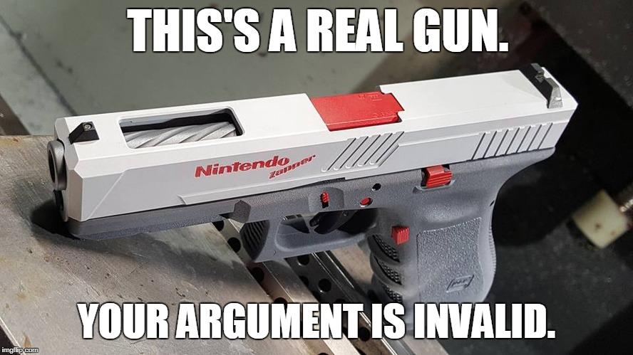 THIS'S A REAL GUN. YOUR ARGUMENT IS INVALID. | made w/ Imgflip meme maker