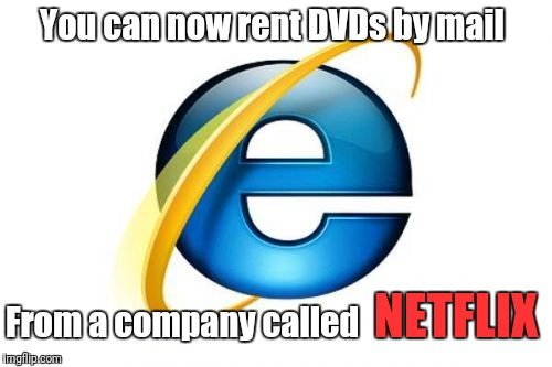 Internet Explorer Meme | You can now rent DVDs by mail From a company called NETFLIX | image tagged in memes,internet explorer | made w/ Imgflip meme maker