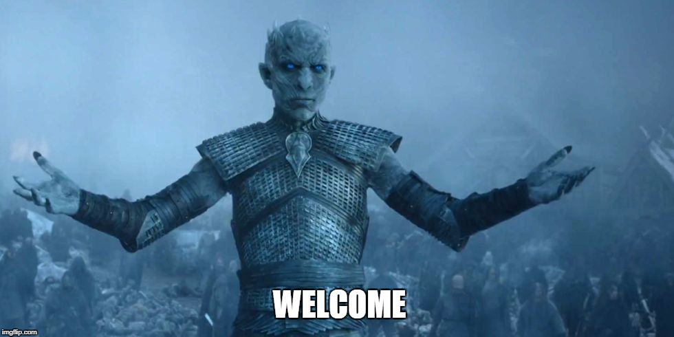 white walker | WELCOME | image tagged in white walker | made w/ Imgflip meme maker