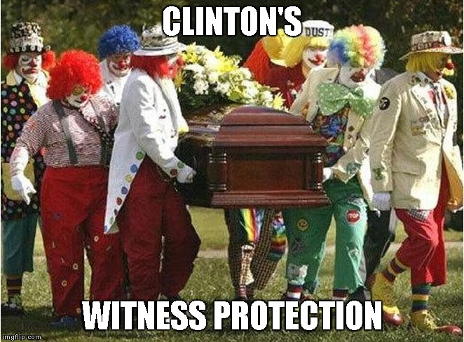 clintons witness protection | CLINTON'S WITNESS PROTECTION | image tagged in clown funeral | made w/ Imgflip meme maker