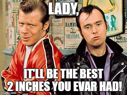 2 inches | LADY, IT'LL BE THE BEST 2 INCHES YOU EVAR HAD! | image tagged in funny | made w/ Imgflip meme maker