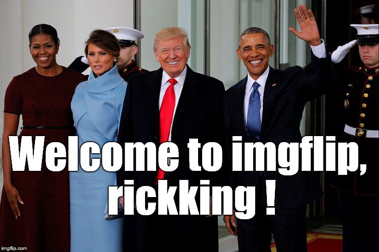 POTUS and POTUS-Elect | Welcome to imgflip, rickking ! | image tagged in potus and potus-elect | made w/ Imgflip meme maker