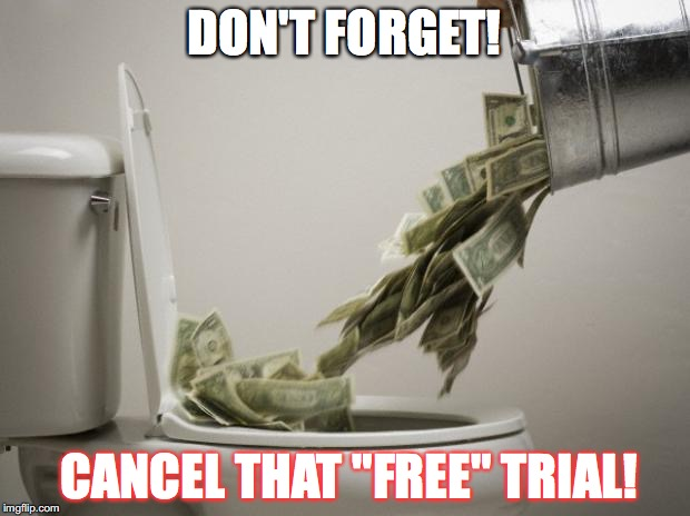 "money down toilet | DON'T FORGET! CANCEL THAT ""FREE"" TRIAL! 