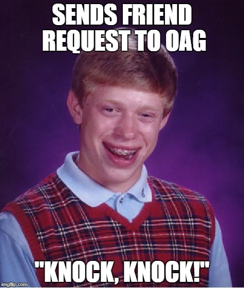 "Bad Luck Brian Meme | SENDS FRIEND REQUEST TO OAG ""KNOCK, KNOCK!"" 