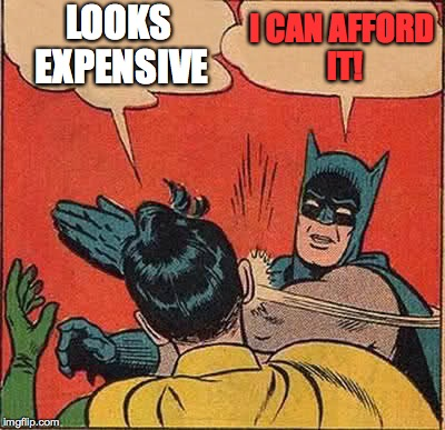 Batman Slapping Robin Meme | LOOKS EXPENSIVE I CAN AFFORD IT! | image tagged in memes,batman slapping robin | made w/ Imgflip meme maker