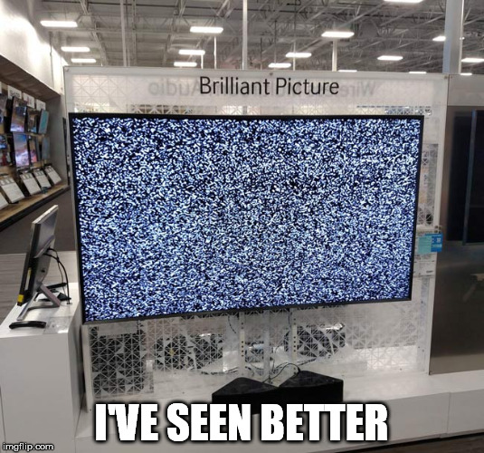 Fanstatic! | I'VE SEEN BETTER | image tagged in tv,picture,whoa | made w/ Imgflip meme maker