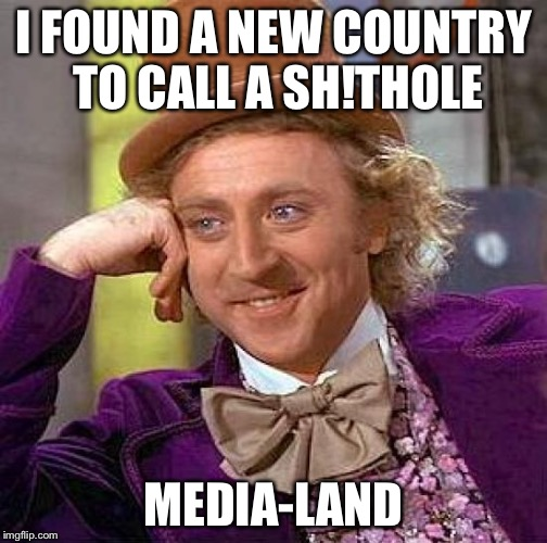 Creepy Condescending Wonka Meme | I FOUND A NEW COUNTRY TO CALL A SH!THOLE MEDIA-LAND | image tagged in memes,creepy condescending wonka | made w/ Imgflip meme maker