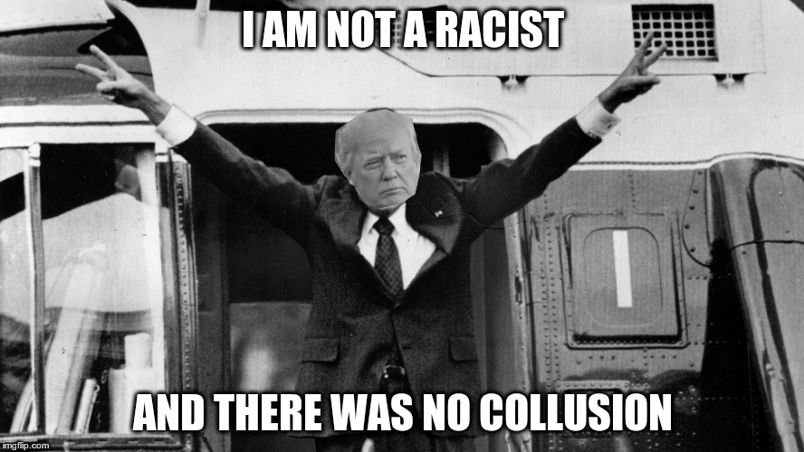 Trixon | I AM NOT A RACIST AND THERE WAS NO COLLUSION | image tagged in trump,nixon,racism,collusion | made w/ Imgflip meme maker