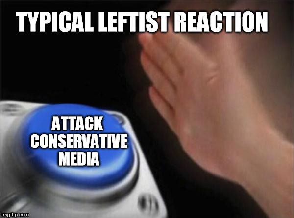 When you make a good argument. | TYPICAL LEFTIST REACTION ATTACK CONSERVATIVE MEDIA | image tagged in memes,blank nut button,cnn,leftists | made w/ Imgflip meme maker