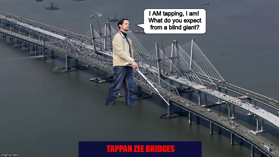 The Tappan Zee Bridges, a Blind Giant, and a Bad Pun | image tagged in tappan zee bridge,new york city,bridge,funny,memes,giant | made w/ Imgflip meme maker