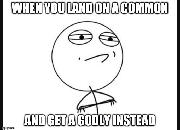 MM2 Meme | WHEN YOU LAND ON A COMMON AND GET A GODLY INSTEAD | image tagged in common,godly,mm2 | made w/ Imgflip meme maker