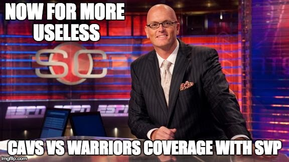 Every Time the Cavs and Warriors play | NOW FOR MORE USELESS CAVS VS WARRIORS COVERAGE WITH SVP | image tagged in espn,svp,cavs,golden state warriors,oh wow are you actually reading these tags | made w/ Imgflip meme maker