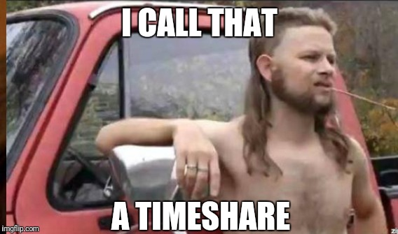 I CALL THAT A TIMESHARE | made w/ Imgflip meme maker