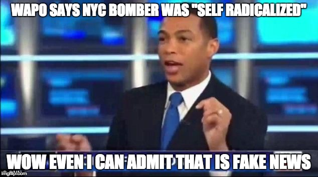 "WAPO SAYS NYC BOMBER WAS ""SELF RADICALIZED"" WOW EVEN I CAN ADMIT THAT IS FAKE NEWS 