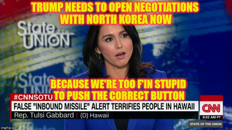 Actually, It Seems You Need A Better Training Program | TRUMP NEEDS TO OPEN NEGOTIATIONS WITH NORTH KOREA NOW BECAUSE WE'RE TOO F'IN STUPID TO PUSH THE CORRECT BUTTON | image tagged in hawaii missile defense,memes,liberal logic,donald trump,what if i told you | made w/ Imgflip meme maker