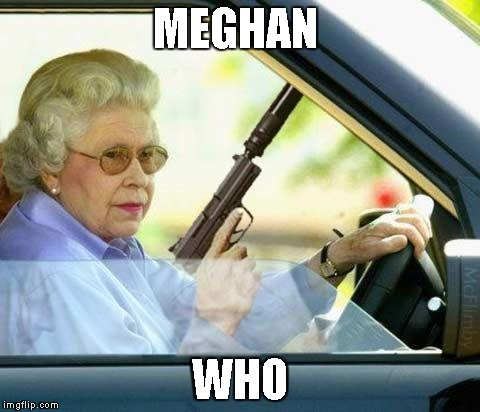 Queen gun | MEGHAN WHO | image tagged in queen gun | made w/ Imgflip meme maker