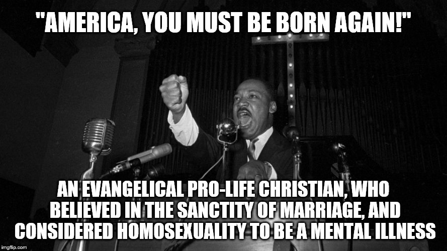 "What would he think of today's Democratic party? | ""AMERICA, YOU MUST BE BORN AGAIN!"" AN EVANGELICAL PRO-LIFE CHRISTIAN, WHO BELIEVED IN THE SANCTITY OF MARRIAGE, AND CONSIDERED HOMOSEXUALITY 