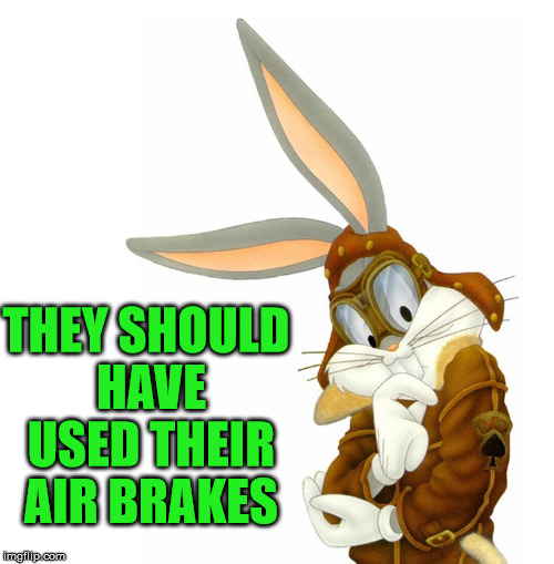 THEY SHOULD HAVE USED THEIR AIR BRAKES | made w/ Imgflip meme maker