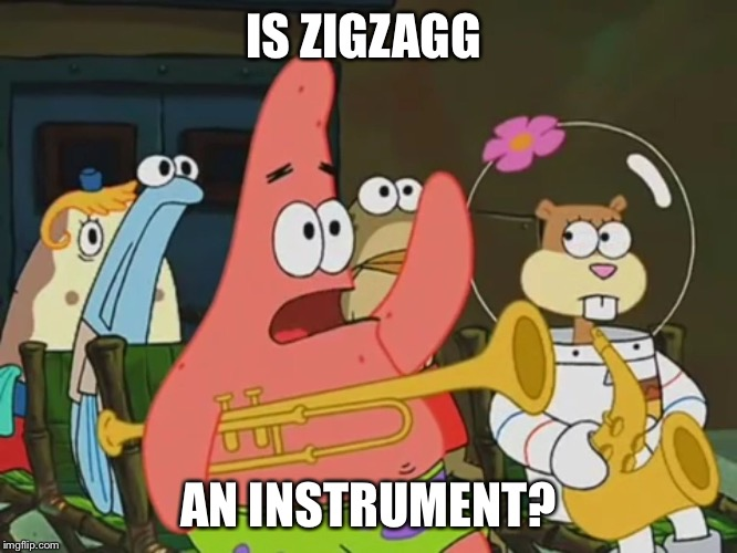 Is mayonnaise an instrument? | IS ZIGZAGG AN INSTRUMENT? | image tagged in is mayonnaise an instrument | made w/ Imgflip meme maker