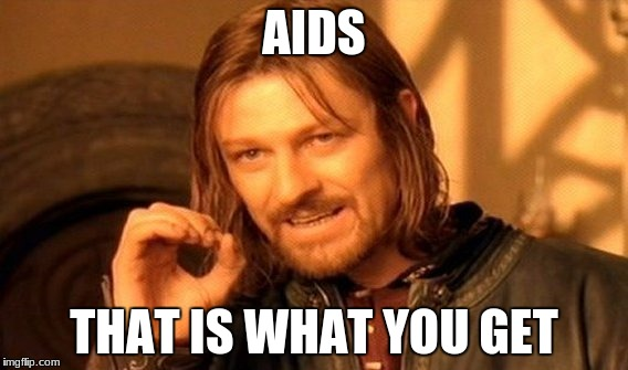 One Does Not Simply Meme | AIDS THAT IS WHAT YOU GET | image tagged in memes,one does not simply | made w/ Imgflip meme maker