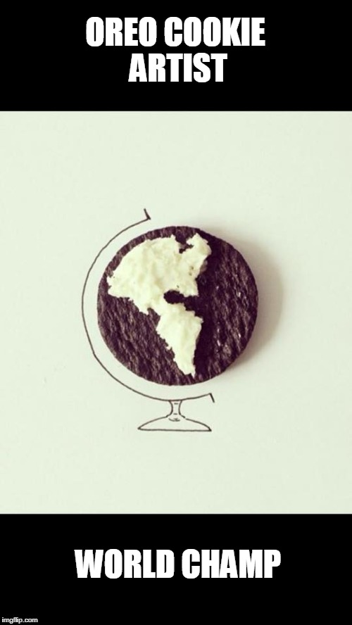 Oreo/Globe | OREO COOKIE ARTIST WORLD CHAMP | image tagged in world champion,oreo,globe | made w/ Imgflip meme maker
