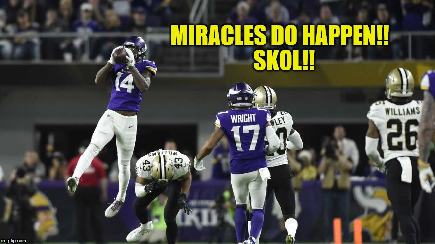 Minnesota Vikings Miracles Do Happen Stefon Diggs Catch | MIRACLES DO HAPPEN!!  SKOL!! | image tagged in stefon diggs,minnesota vikings,nfl memes,skol,miracles do happen,do you believe in miracles | made w/ Imgflip meme maker