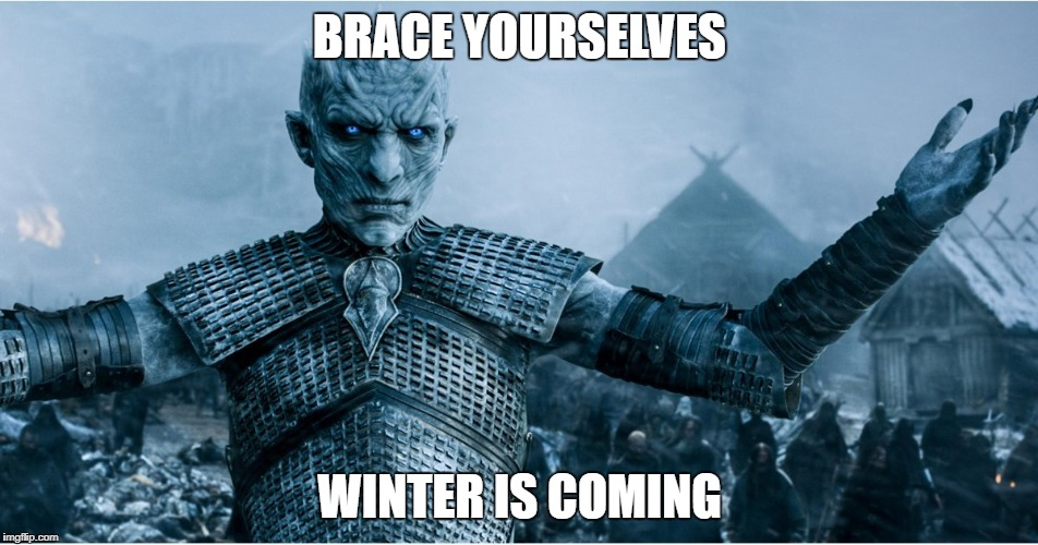 BRACE YOURSELVES WINTER IS COMING | image tagged in game of thrones,winter,winter is coming | made w/ Imgflip meme maker
