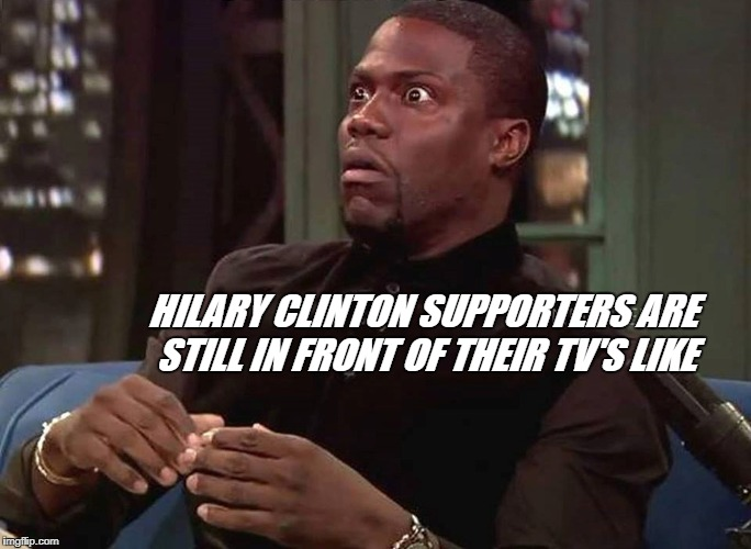 Electoral College Wins  | HILARY CLINTON SUPPORTERS ARE STILL IN FRONT OF THEIR TV'S LIKE | image tagged in memes,election 2016,hillary clinton 2016,donald trump approves | made w/ Imgflip meme maker