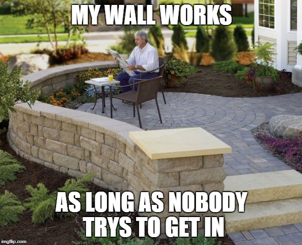 MY WALL WORKS AS LONG AS NOBODY TRYS TO GET IN | made w/ Imgflip meme maker