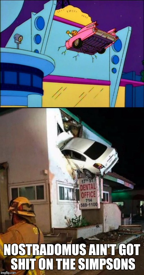 Simpson's be predicting everything  | NOSTRADOMUS AIN'T GOT SHIT ON THE SIMPSONS | image tagged in the simpsons,drunk,go home youre drunk | made w/ Imgflip meme maker