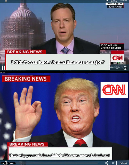 CNN phony Trump news | I didn't even know Journalism was a major? That's why you work for a shithole fake news network dumb ass! | image tagged in cnn phony trump news | made w/ Imgflip meme maker