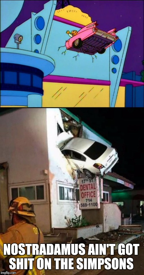 Simpson's be predicting everything  | NOSTRADAMUS AIN'T GOT SHIT ON THE SIMPSONS | image tagged in the simpsons,prediction,drunk,driving | made w/ Imgflip meme maker