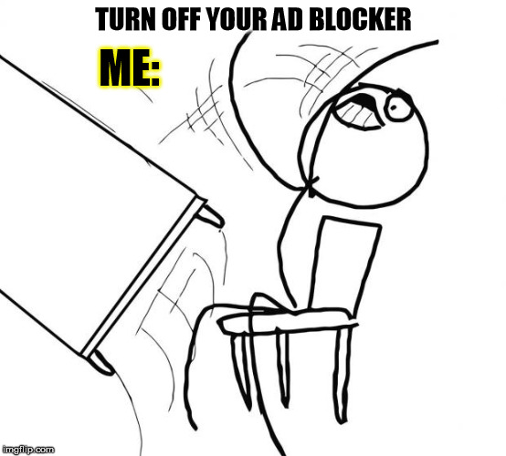 TURN OFF YOUR AD BLOCKER ME: | made w/ Imgflip meme maker