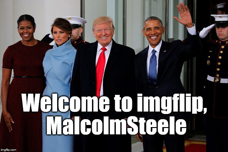 POTUS and POTUS-Elect | Welcome to imgflip, MalcolmSteele | image tagged in potus and potus-elect | made w/ Imgflip meme maker