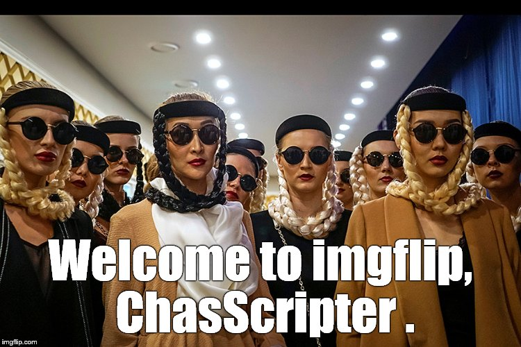 Yes, we're different | Welcome to imgflip, ChasScripter . | image tagged in yes we're different | made w/ Imgflip meme maker