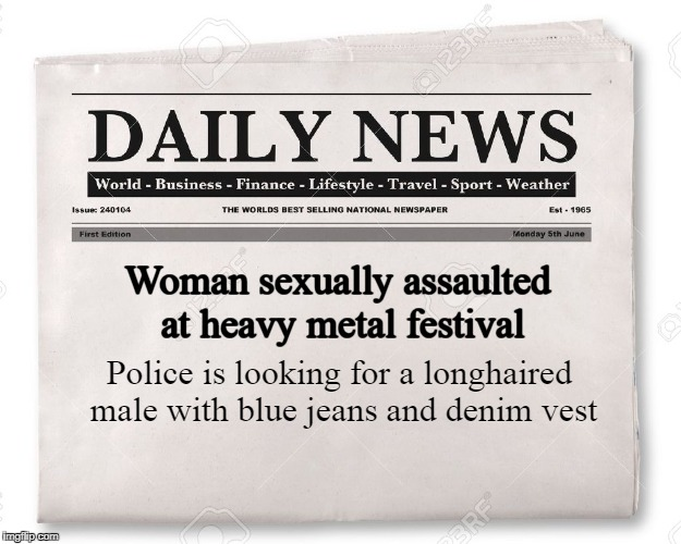 and Iron Maiden, Slayer, Motörhead and Manowar patches ...  | Woman sexually assaulted at heavy metal festival Police is looking for a longhaired male with blue jeans and denim vest | image tagged in heavy metal,sexual assault | made w/ Imgflip meme maker