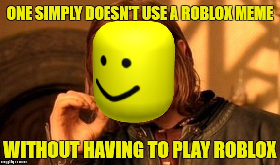 OnE DoeS nOt SimPLY PlaY RoBLoX | ONE SIMPLY DOESN'T USE A ROBLOX MEME WITHOUT HAVING TO PLAY ROBLOX | image tagged in memes,one does not simply,roblox,oof,roblox noob | made w/ Imgflip meme maker