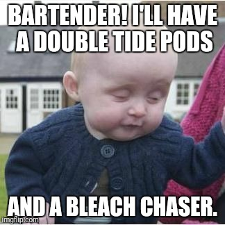 BARTENDER! I'LL HAVE A DOUBLE TIDE PODS AND A BLEACH CHASER. | made w/ Imgflip meme maker