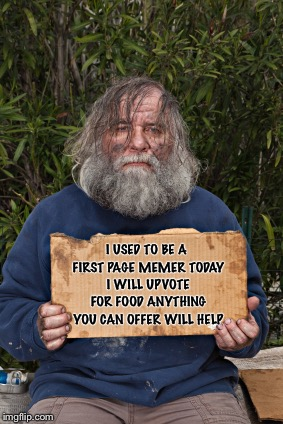 They Want Me by the Road Holdin Up Cardboard | I USED TO BE A FIRST PAGE MEMER TODAY I WILL UPVOTE FOR FOOD ANYTHING YOU CAN OFFER WILL HELP | image tagged in blak homeless sign,memes,funny,blessed | made w/ Imgflip meme maker