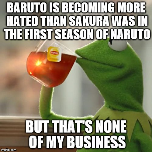 But Thats None Of My Business Meme | BARUTO IS BECOMING MORE HATED THAN SAKURA WAS IN THE FIRST SEASON OF NARUTO BUT THAT'S NONE OF MY BUSINESS | image tagged in memes,but thats none of my business,kermit the frog | made w/ Imgflip meme maker