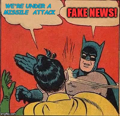Batman Slapping Robin Meme | WE'RE UNDER A MISSILE  ATTACK FAKE NEWS! | image tagged in memes,batman slapping robin | made w/ Imgflip meme maker