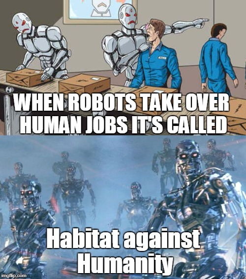A New charity for robots | WHEN ROBOTS TAKE OVER HUMAN JOBS IT'S CALLED Habitat against Humanity | image tagged in robots taking over,funny,charity | made w/ Imgflip meme maker