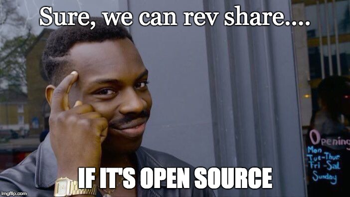 Roll Safe Think About It Meme | Sure, we can rev share.... IF IT'S OPEN SOURCE | image tagged in memes,roll safe think about it | made w/ Imgflip meme maker