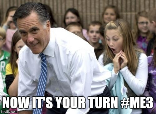 Romney Meme | NOW IT'S YOUR TURN #ME3 | image tagged in memes,romney | made w/ Imgflip meme maker
