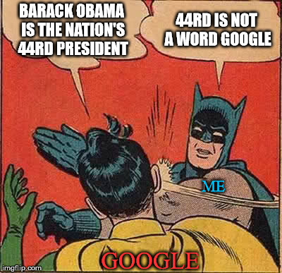 Batman Slapping Robin Meme | BARACK OBAMA IS THE NATION'S 44RD PRESIDENT 44RD IS NOT A WORD GOOGLE GOOGLE ME | image tagged in memes,batman slapping robin | made w/ Imgflip meme maker