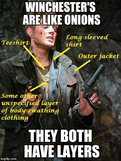 Supernatural | WINCHESTER'S ARE LIKE ONIONS THEY BOTH HAVE LAYERS | image tagged in supernatural,funny,dean winchester | made w/ Imgflip meme maker