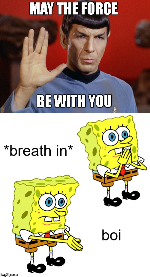 You want to die when someone makes this mistake | MAY THE FORCE BE WITH YOU | image tagged in spock,memes,spongebob,breathes in boi,star wars | made w/ Imgflip meme maker