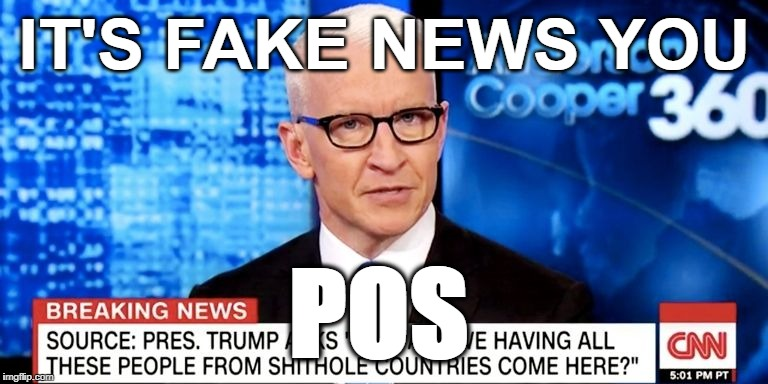 Piece Of Shit Anderson | IT'S FAKE NEWS YOU POS | image tagged in anderson cooper,cnn fake news,fake news,memes,funny | made w/ Imgflip meme maker